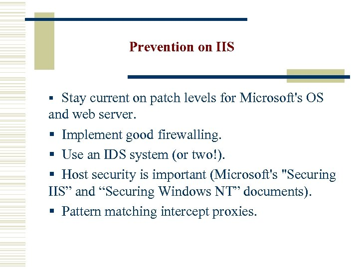 Prevention on IIS § Stay current on patch levels for Microsoft's OS and web