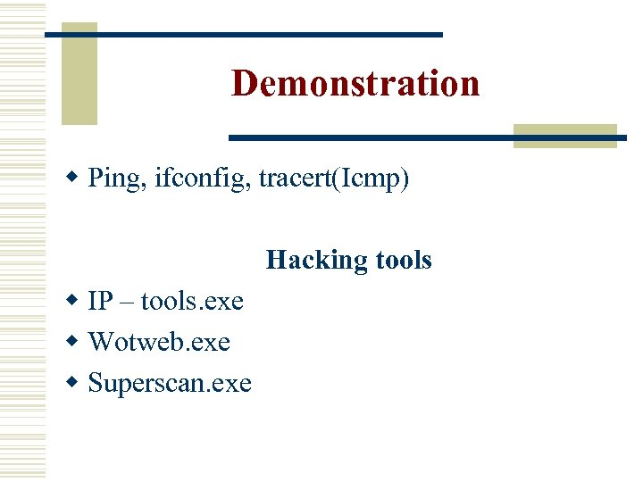 Demonstration w Ping, ifconfig, tracert(Icmp) Hacking tools w IP – tools. exe w Wotweb.