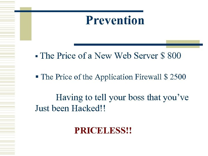 Prevention § The Price of a New Web Server $ 800 § The Price
