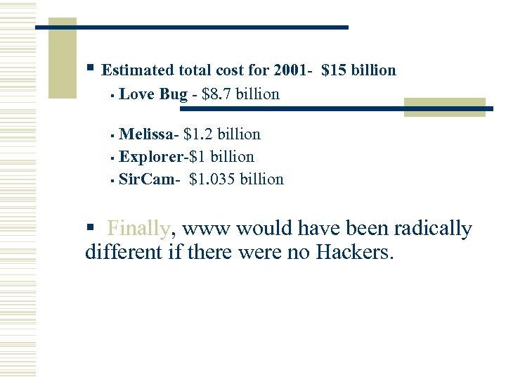 § Estimated total cost for 2001§ $15 billion Love Bug - $8. 7 billion