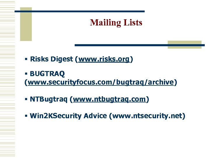 Mailing Lists § Risks Digest (www. risks. org) § BUGTRAQ (www. securityfocus. com/bugtraq/archive) §