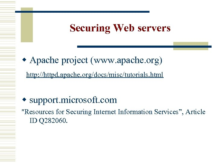 Securing Web servers w Apache project (www. apache. org) http: //httpd. apache. org/docs/misc/tutorials. html