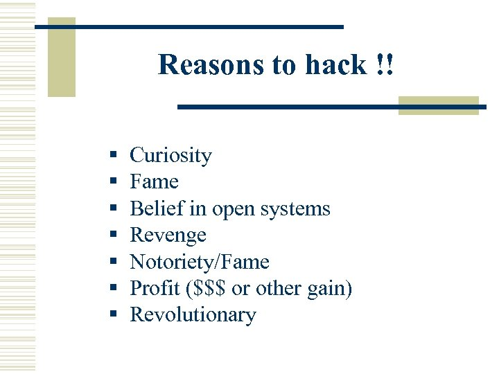 Reasons to hack !! § Curiosity § Fame § Belief in open systems §