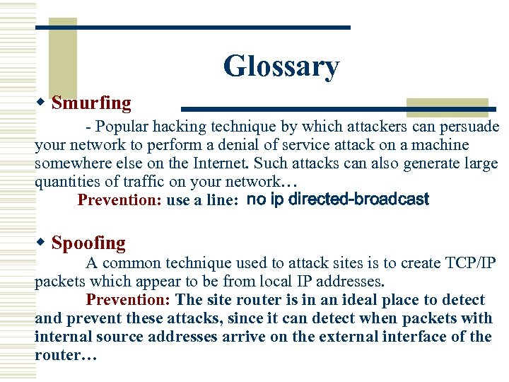Glossary w Smurfing - Popular hacking technique by which attackers can persuade your network