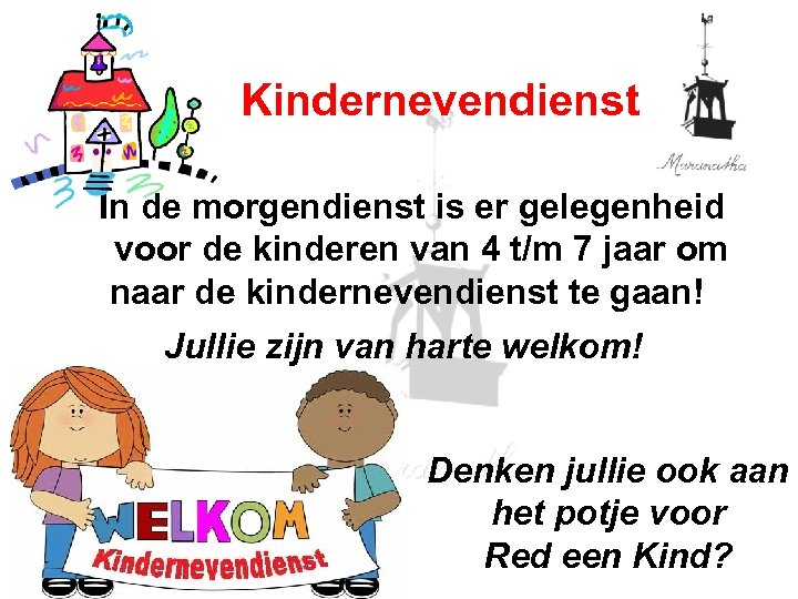 Kindernevendienst In de morgendienst is er gelegenheid voor de kinderen van 4 t/m 7