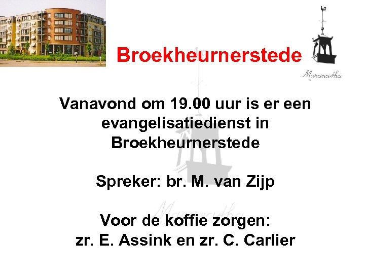 Broekheurnerstede Vanavond om 19. 00 uur is er een evangelisatiedienst in Broekheurnerstede Spreker: br.