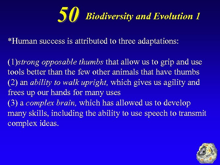 50 Biodiversity and Evolution 1 *Human success is attributed to three adaptations: (1)strong opposable