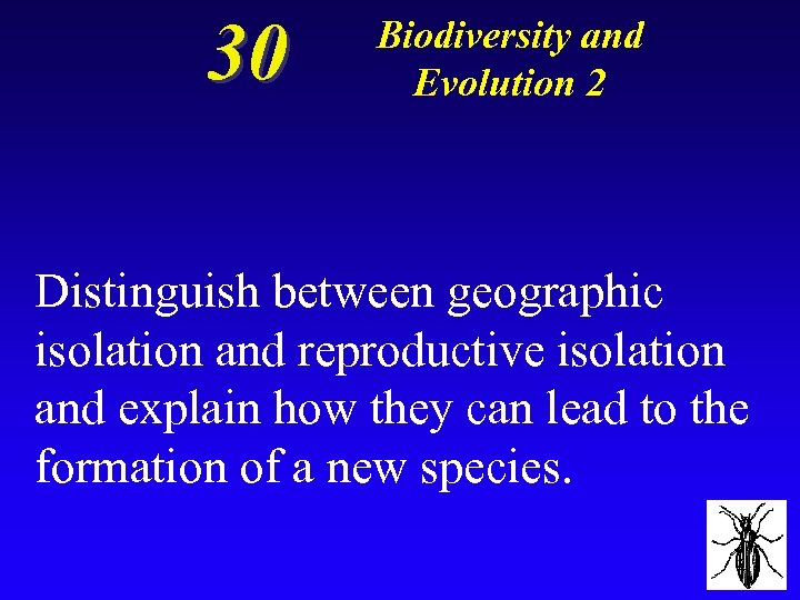 30 Biodiversity and Evolution 2 Distinguish between geographic isolation and reproductive isolation and explain
