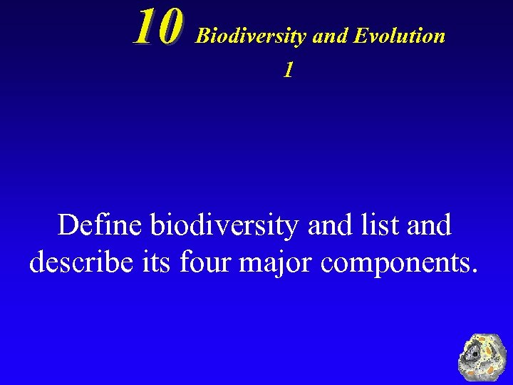 10 Biodiversity and Evolution 1 Define biodiversity and list and describe its four major