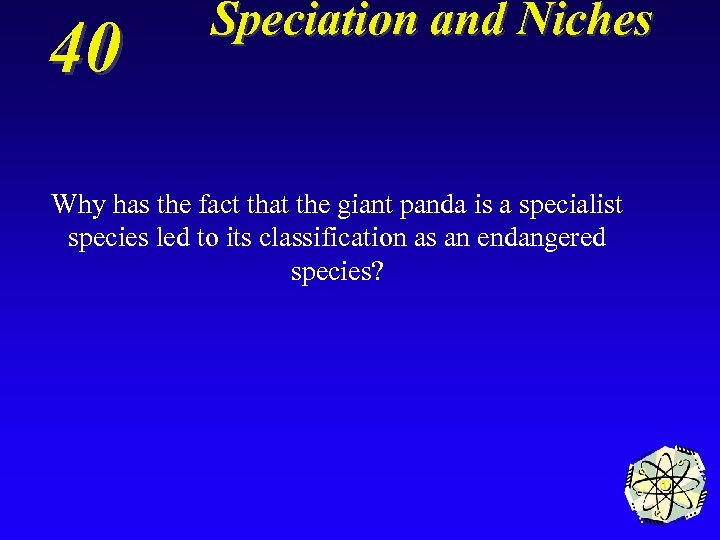 40 Speciation and Niches Why has the fact that the giant panda is a
