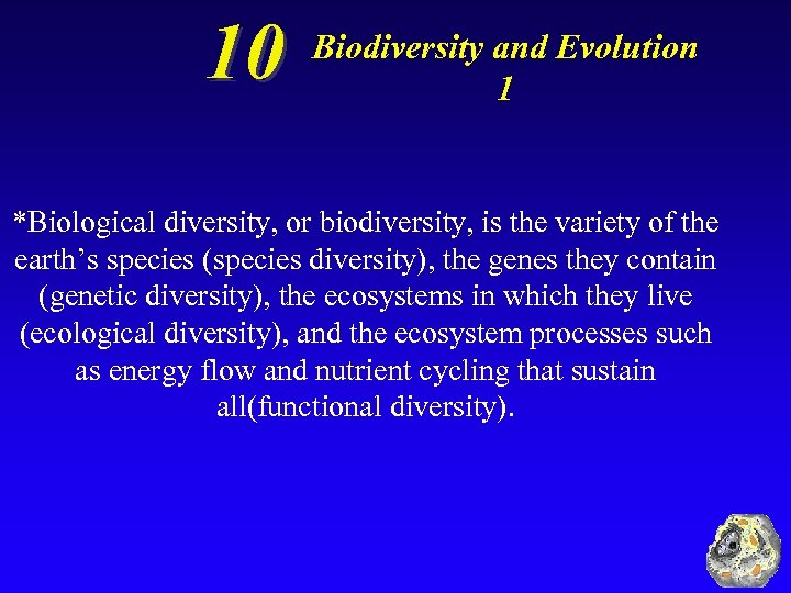 10 Biodiversity and Evolution 1 *Biological diversity, or biodiversity, is the variety of the