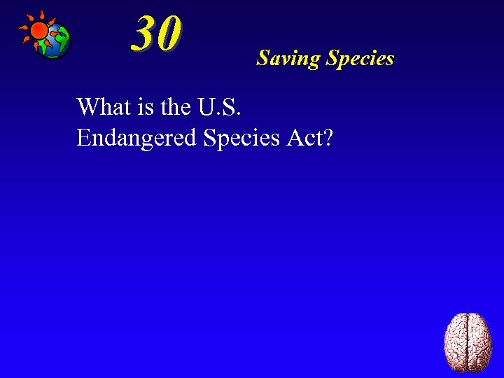 30 Saving Species What is the U. S. Endangered Species Act?