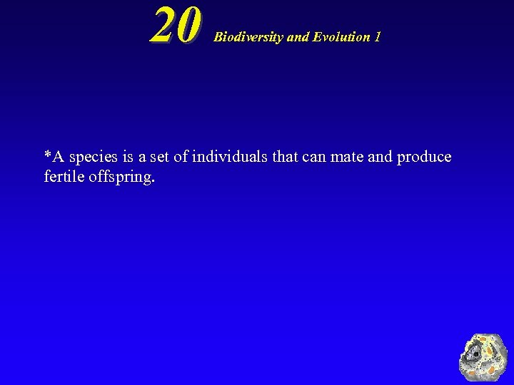 20 Biodiversity and Evolution 1 *A species is a set of individuals that can