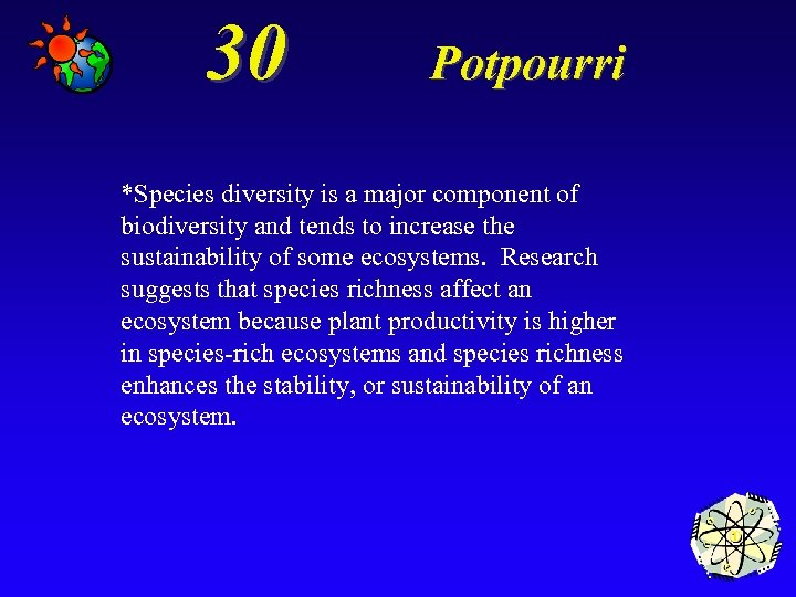 30 Potpourri *Species diversity is a major component of biodiversity and tends to increase