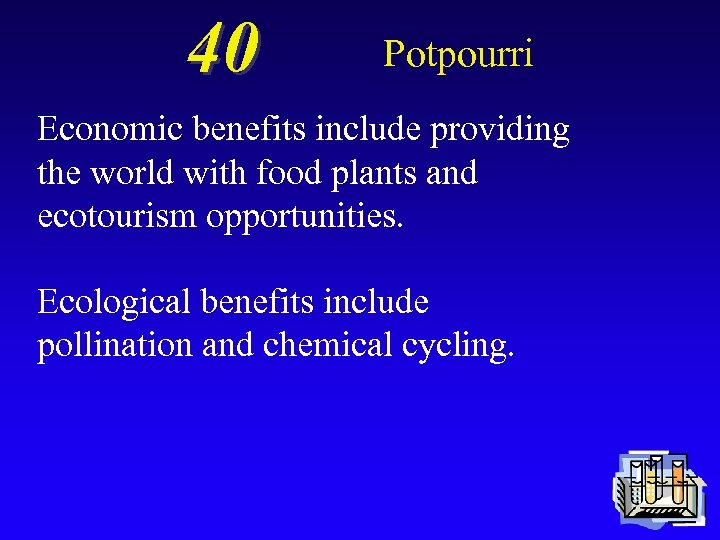 40 Potpourri Economic benefits include providing the world with food plants and ecotourism opportunities.