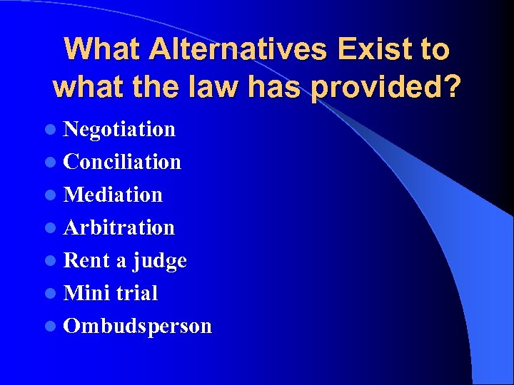 What Alternatives Exist to what the law has provided? l Negotiation l Conciliation l