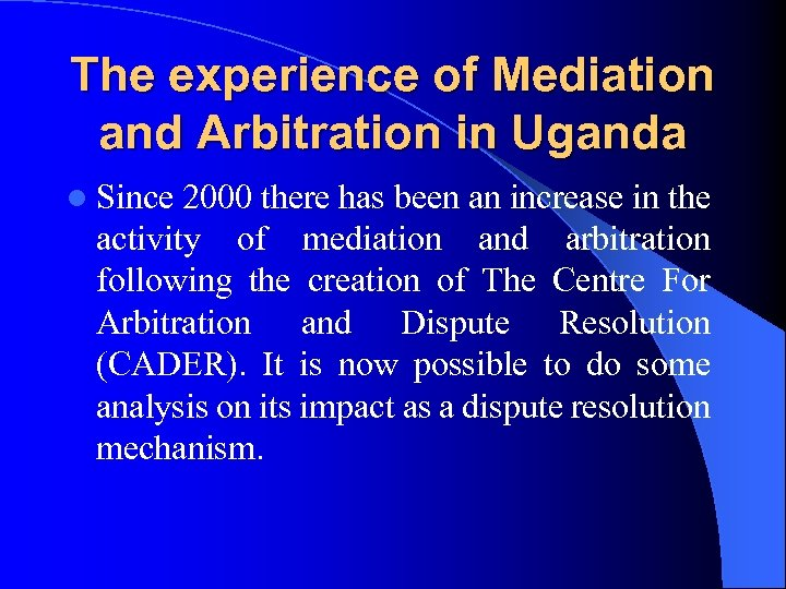 The experience of Mediation and Arbitration in Uganda l Since 2000 there has been