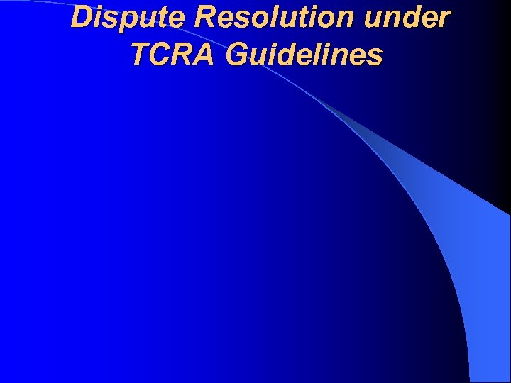 Dispute Resolution under TCRA Guidelines