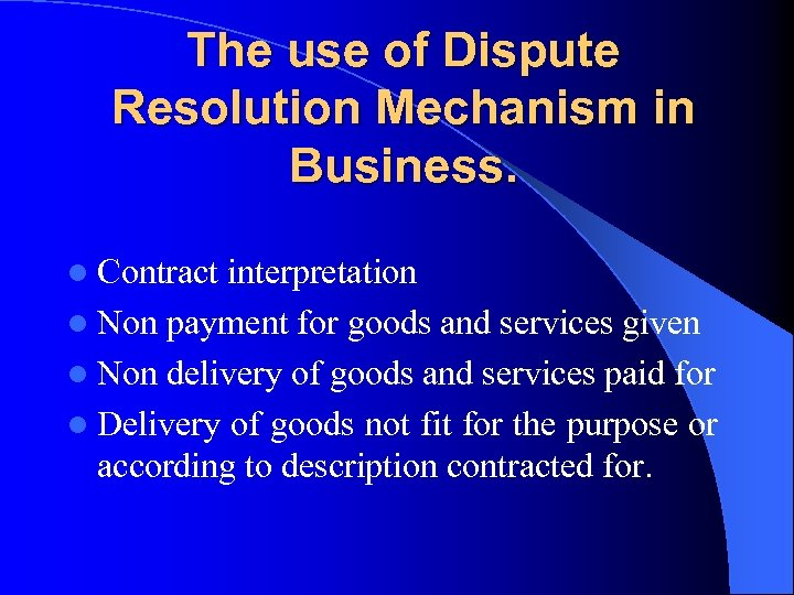 The use of Dispute Resolution Mechanism in Business. l Contract interpretation l Non payment