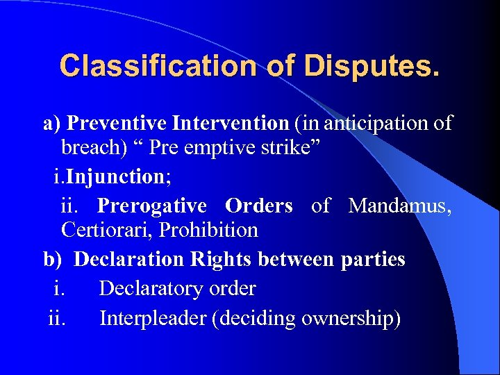 "Classification of Disputes. a) Preventive Intervention (in anticipation of breach) "" Pre emptive strike"""