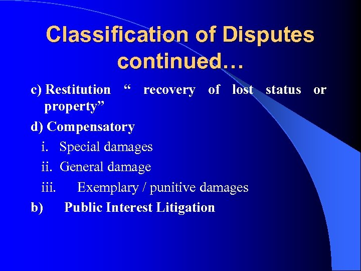 """Classification of Disputes continued… c) Restitution """" recovery of lost status or property"""" d)"""