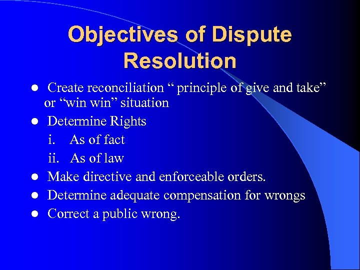 """Objectives of Dispute Resolution Create reconciliation """" principle of give and take"""" or """"win"""