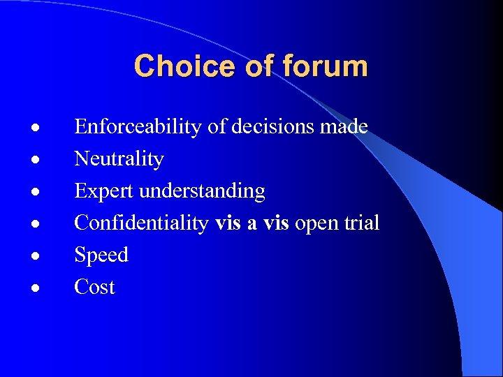 Choice of forum · Enforceability of decisions made · Neutrality · Expert understanding ·