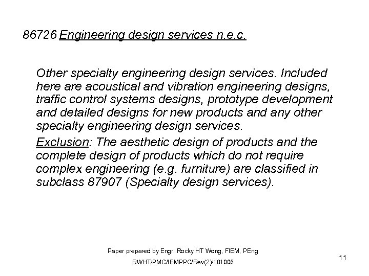 86726 Engineering design services n. e. c. Other specialty engineering design services. Included here