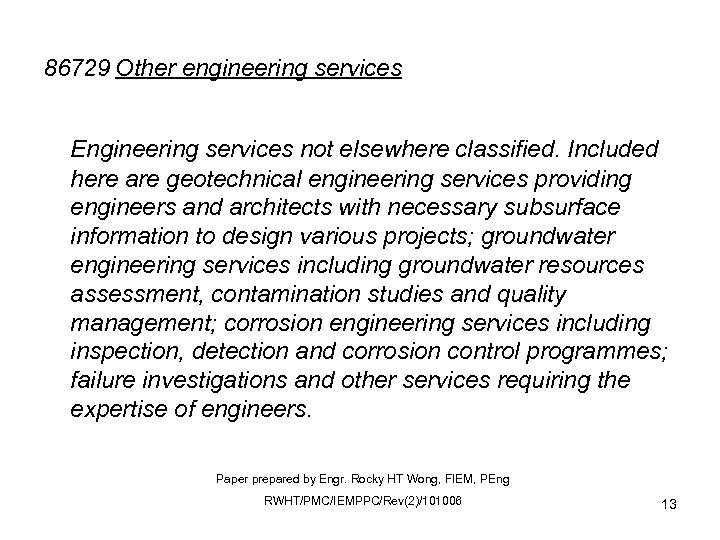 86729 Other engineering services Engineering services not elsewhere classified. Included here are geotechnical engineering