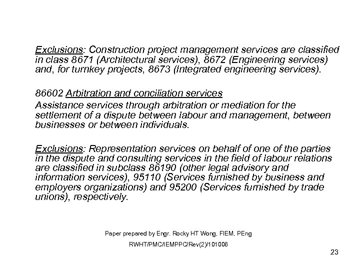 Exclusions: Construction project management services are classified in class 8671 (Architectural services), 8672 (Engineering