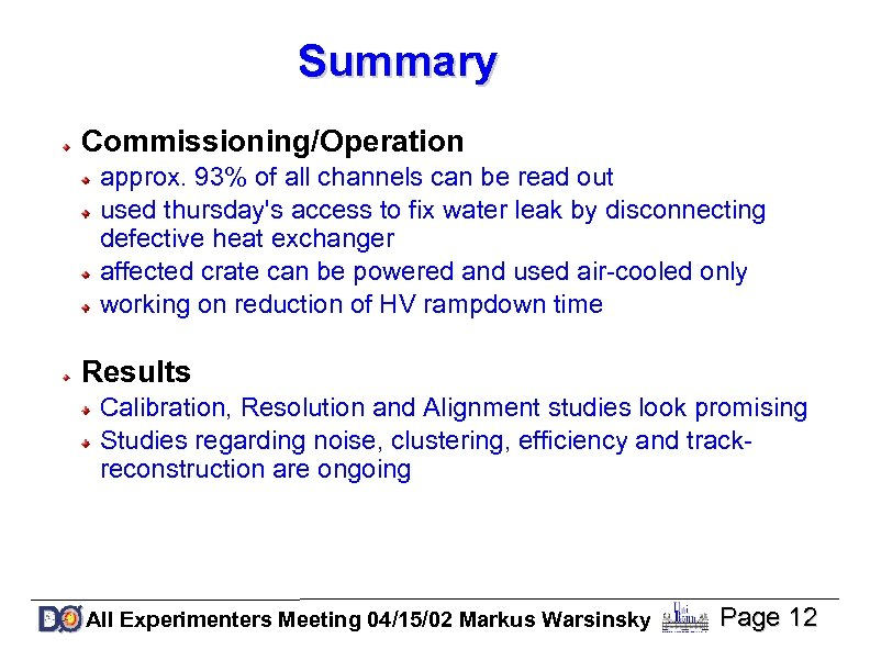 Summary Commissioning/Operation approx. 93% of all channels can be read out used thursday's access