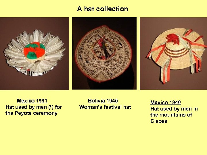 A hat collection Mexico 1991 Hat used by men (!) for the Peyote ceremony