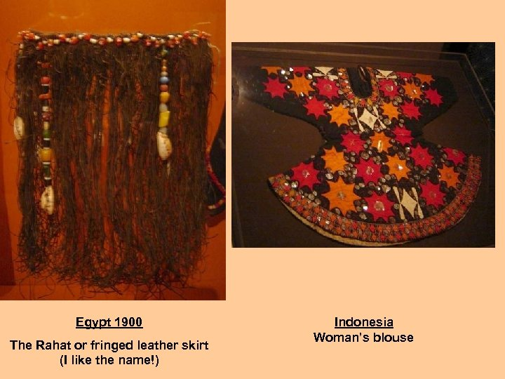 Egypt 1900 The Rahat or fringed leather skirt (I like the name!) Indonesia Woman's