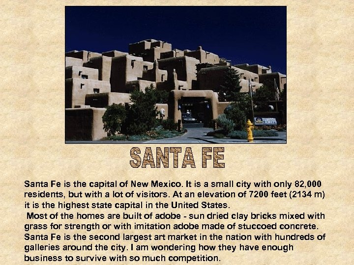Santa Fe is the capital of New Mexico. It is a small city with