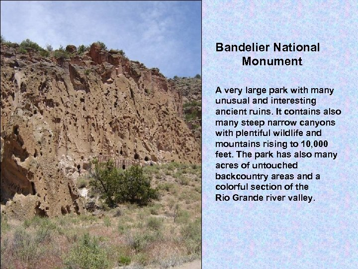 Bandelier National Monument A very large park with many unusual and interesting ancient ruins.