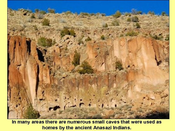 In many areas there are numerous small caves that were used as homes by