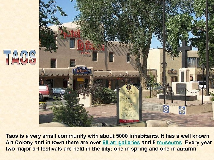 Taos is a very small community with about 5000 inhabitants. It has a well