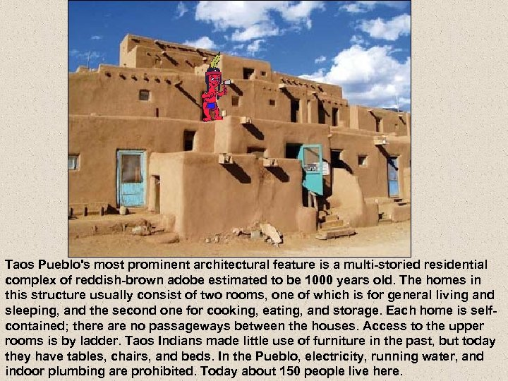 Taos Pueblo's most prominent architectural feature is a multi-storied residential complex of reddish-brown adobe