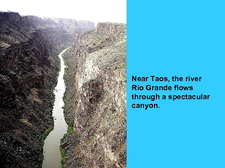 Near Taos, the river Rio Grande flows through a spectacular canyon.
