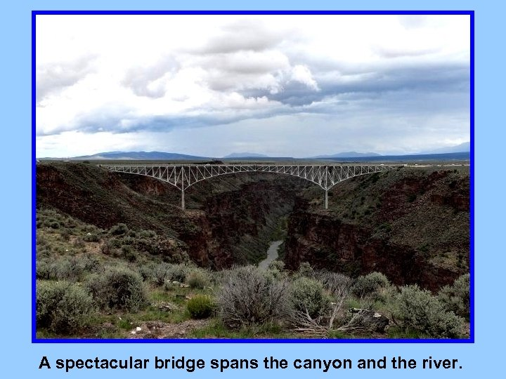 A spectacular bridge spans the canyon and the river.