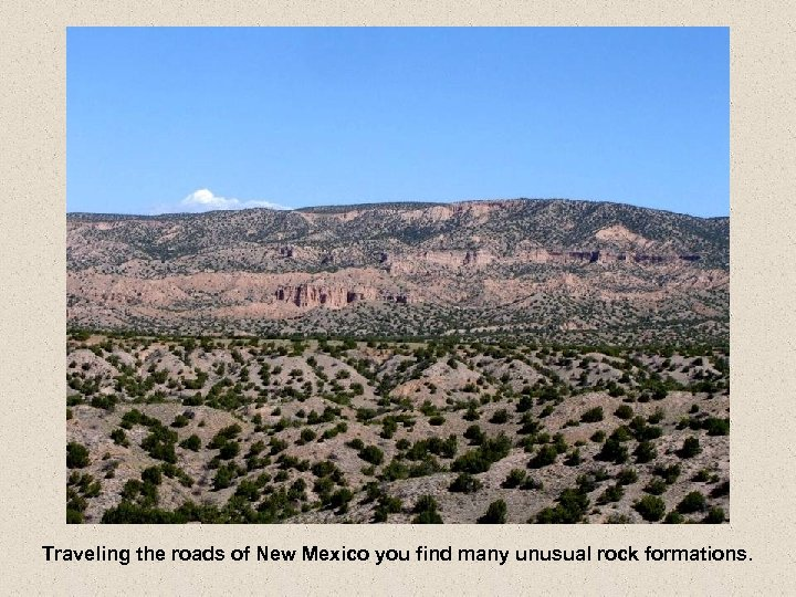 Traveling the roads of New Mexico you find many unusual rock formations.
