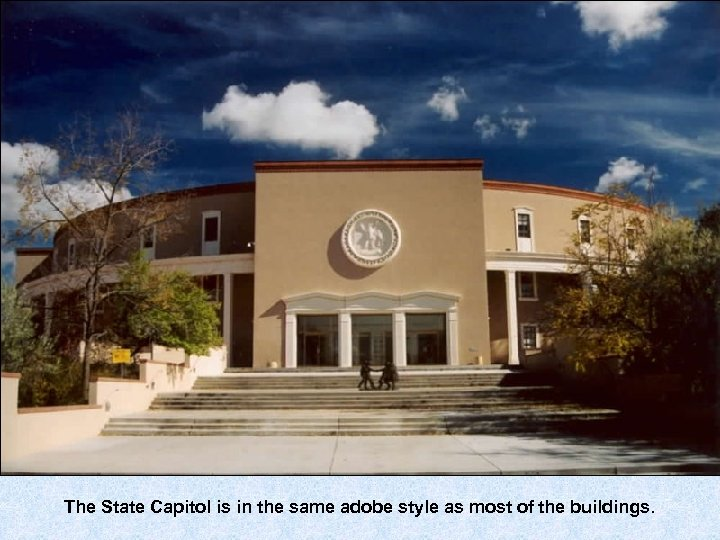 The State Capitol is in the same adobe style as most of the buildings.