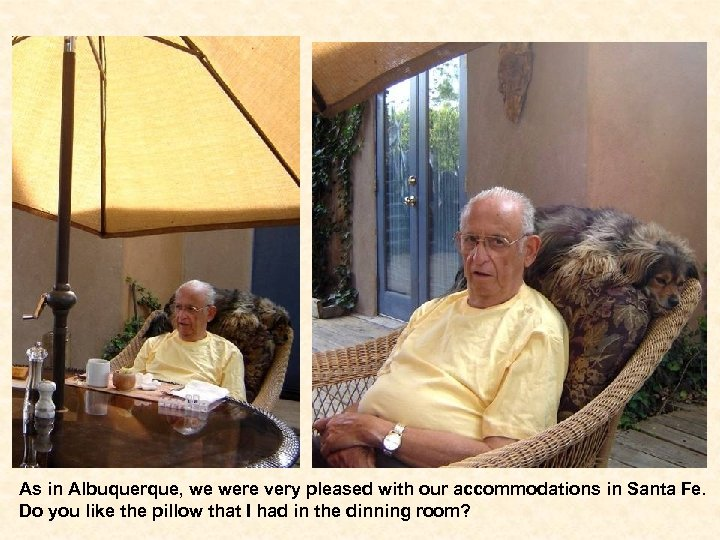 As in Albuquerque, we were very pleased with our accommodations in Santa Fe. Do