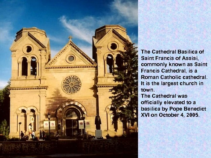 The Cathedral Basilica of Saint Francis of Assisi, commonly known as Saint Francis Cathedral,