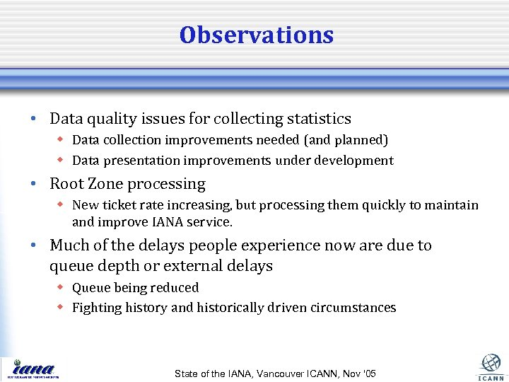 Observations • Data quality issues for collecting statistics w Data collection improvements needed (and