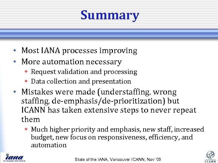 Summary • Most IANA processes improving • More automation necessary w Request validation and