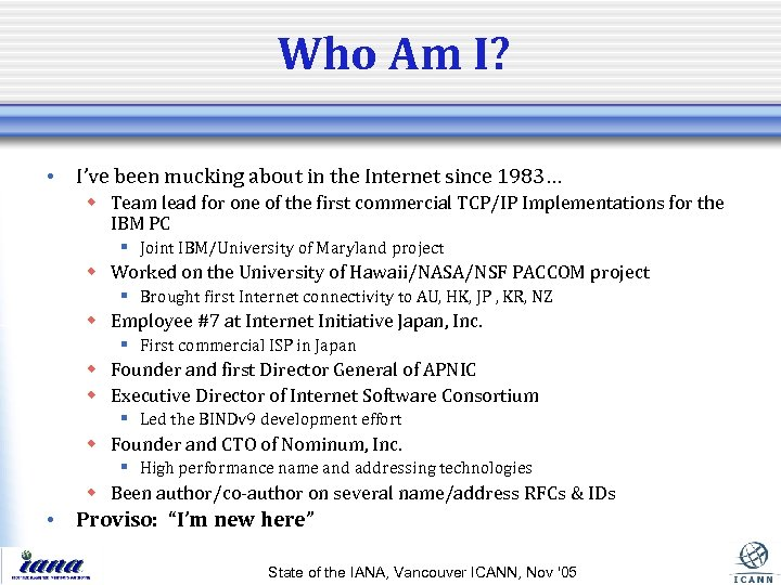 Who Am I? • I've been mucking about in the Internet since 1983… w
