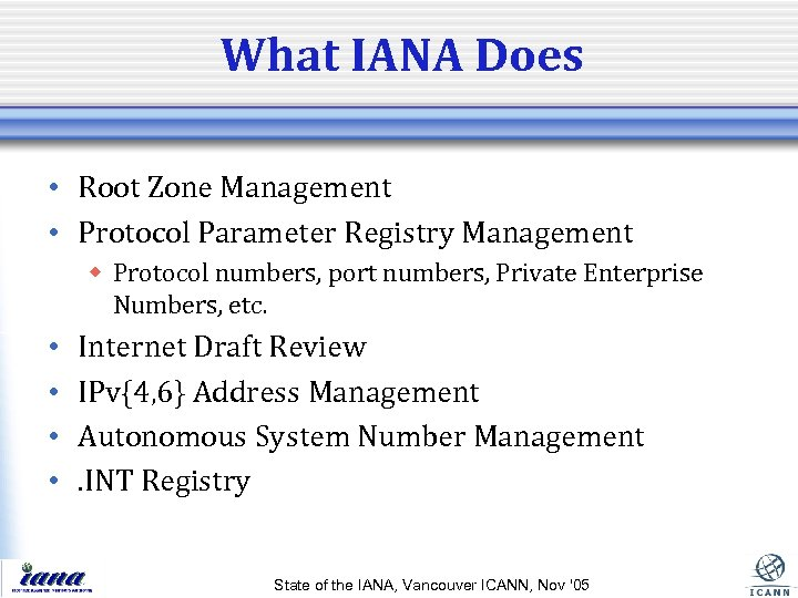 What IANA Does • Root Zone Management • Protocol Parameter Registry Management w Protocol