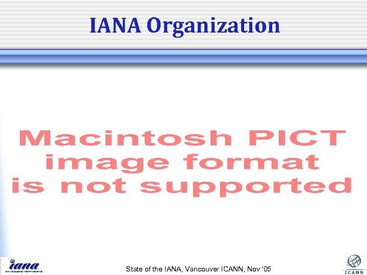 IANA Organization State of the IANA, Vancouver ICANN, Nov '05