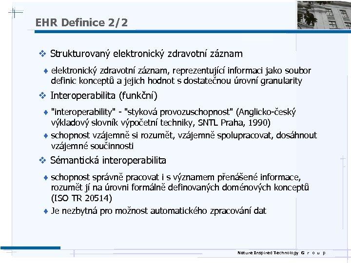 EHR Definice 2/2 v Strukturovaný elektronický zdravotní záznam ¨ elektronický zdravotní záznam, reprezentující informaci